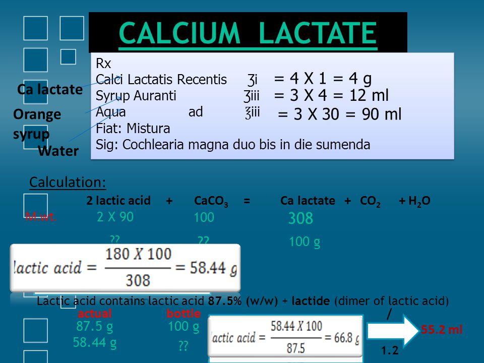 CALCIUM LACTATE Rx Calci Lactatis Recentis Ʒi Syrup Auranti Ʒiii Aqua ad ℥ iii Fiat: Mistura Sig: Cochlearia magna duo bis in die sumenda Rx Calci Lac