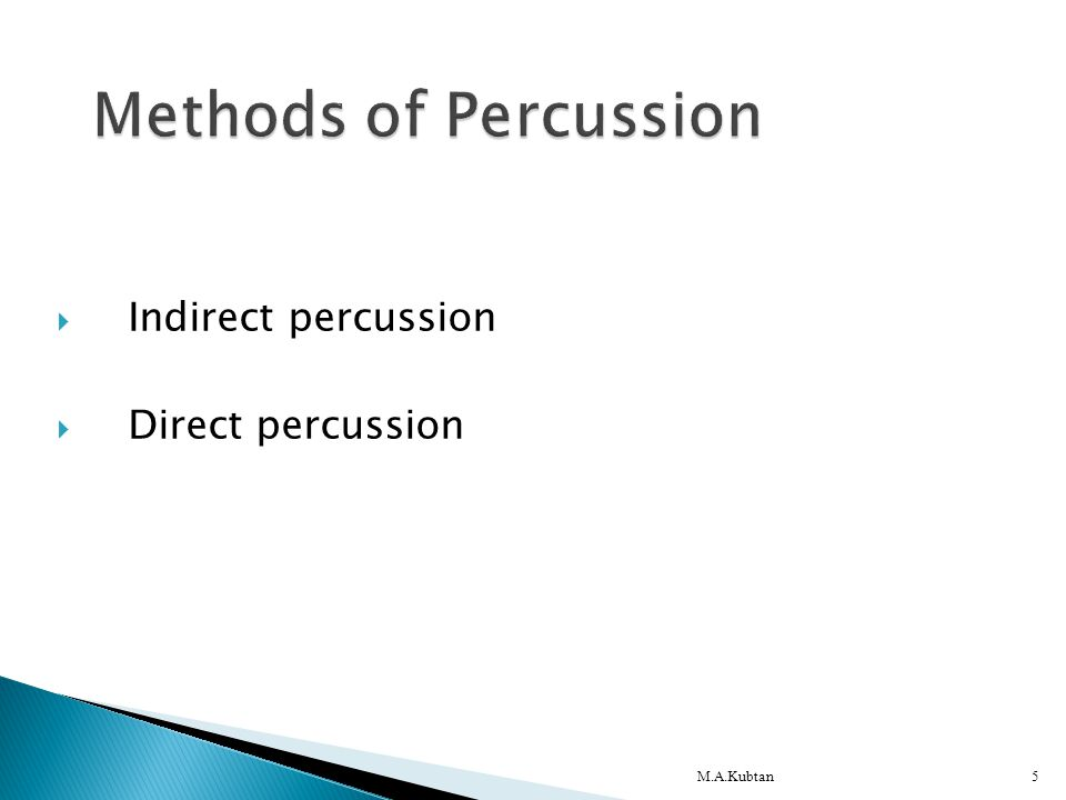  Indirect percussion  Direct percussion M.A.Kubtan5