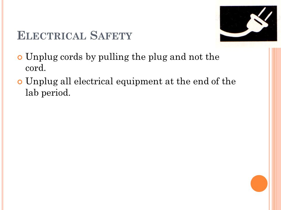E LECTRICAL S AFETY Unplug cords by pulling the plug and not the cord.
