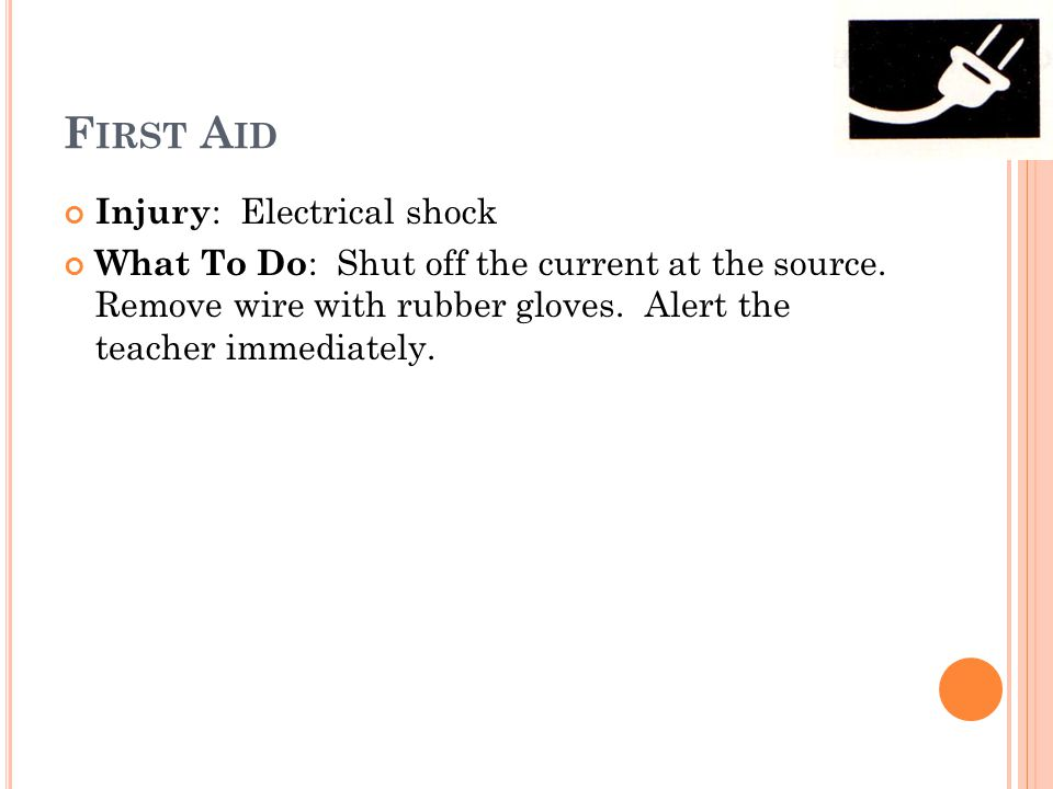 F IRST A ID Injury : Electrical shock What To Do : Shut off the current at the source.