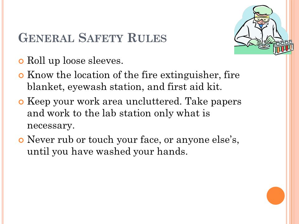 G ENERAL S AFETY R ULES Roll up loose sleeves.