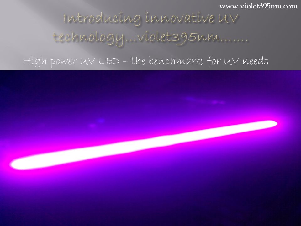 High power UV LED – the benchmark for UV needs www.violet395nm.com