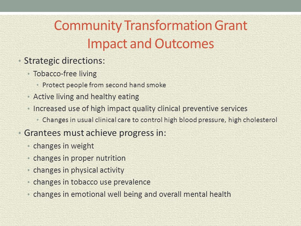 Community Transformation Grant Impact and Outcomes Strategic directions: Tobacco-free living Protect people from second hand smoke Active living and h
