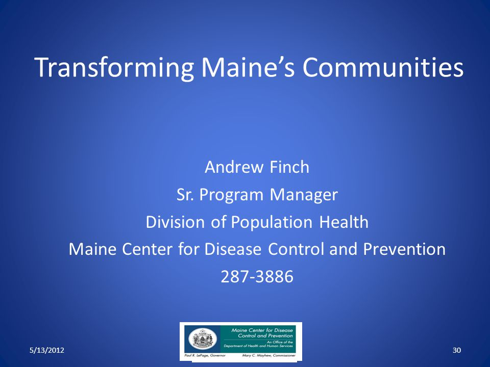 Transforming Maine's Communities Andrew Finch Sr. Program Manager Division of Population Health Maine Center for Disease Control and Prevention 287-38