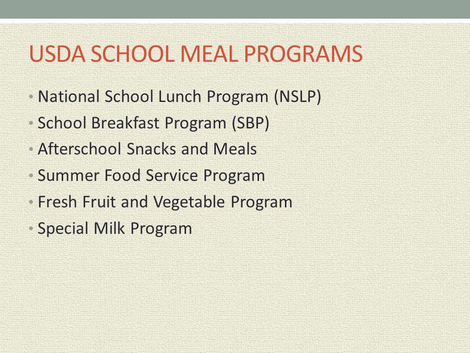 USDA SCHOOL MEAL PROGRAMS National School Lunch Program (NSLP) School Breakfast Program (SBP) Afterschool Snacks and Meals Summer Food Service Program Fresh Fruit and Vegetable Program Special Milk Program