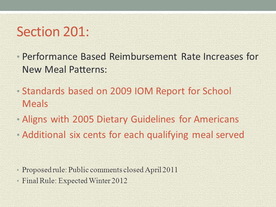 Section 201: Performance Based Reimbursement Rate Increases for New Meal Patterns: Standards based on 2009 IOM Report for School Meals Aligns with 200