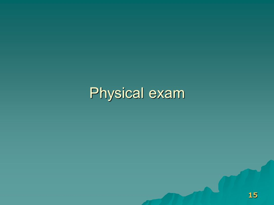 15 Physical exam