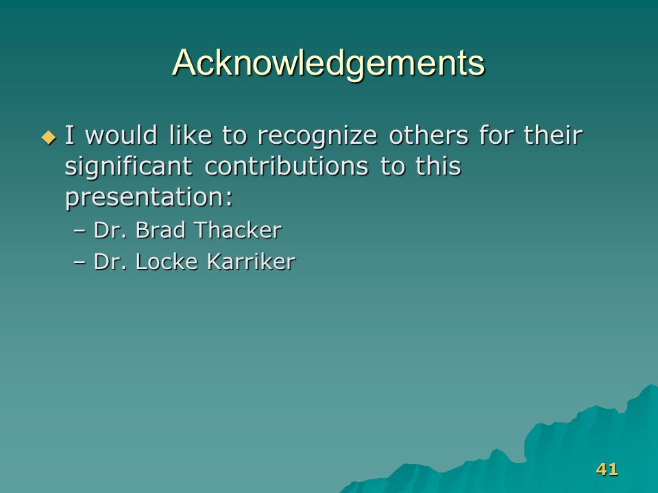 41 Acknowledgements  I would like to recognize others for their significant contributions to this presentation: –Dr. Brad Thacker –Dr. Locke Karriker