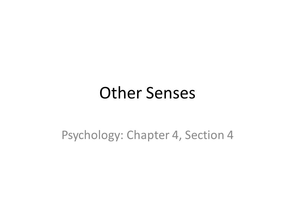 Other Senses Psychology: Chapter 4, Section 4