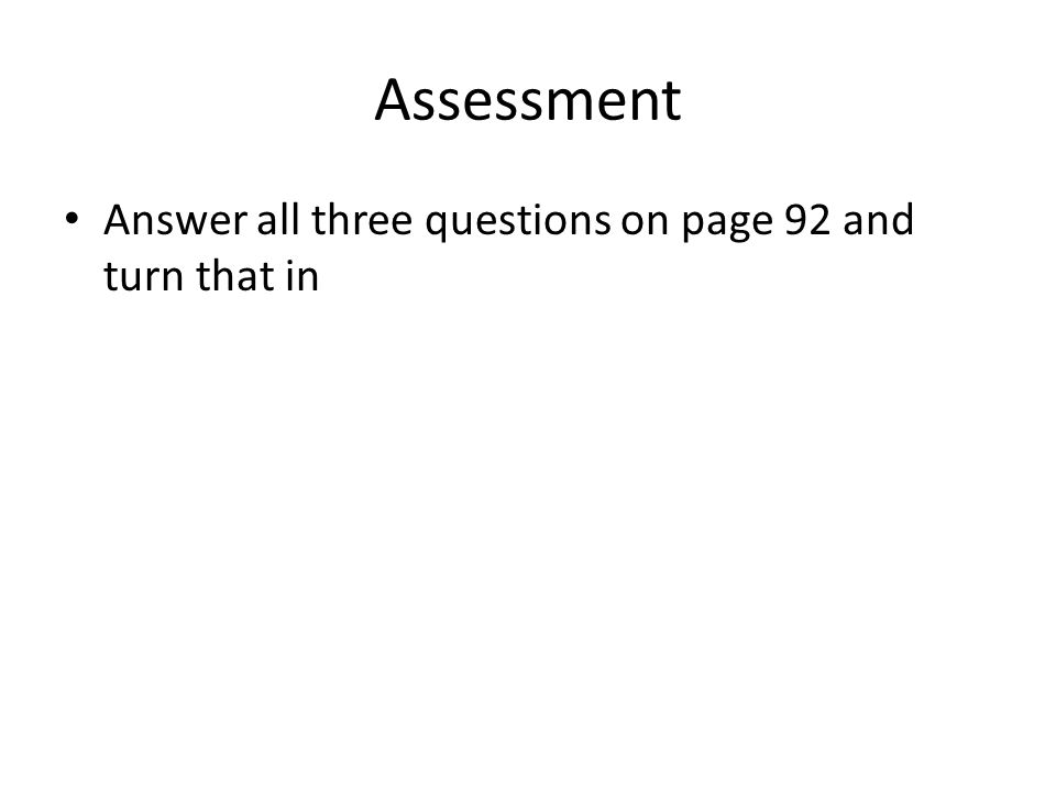 Assessment Answer all three questions on page 92 and turn that in