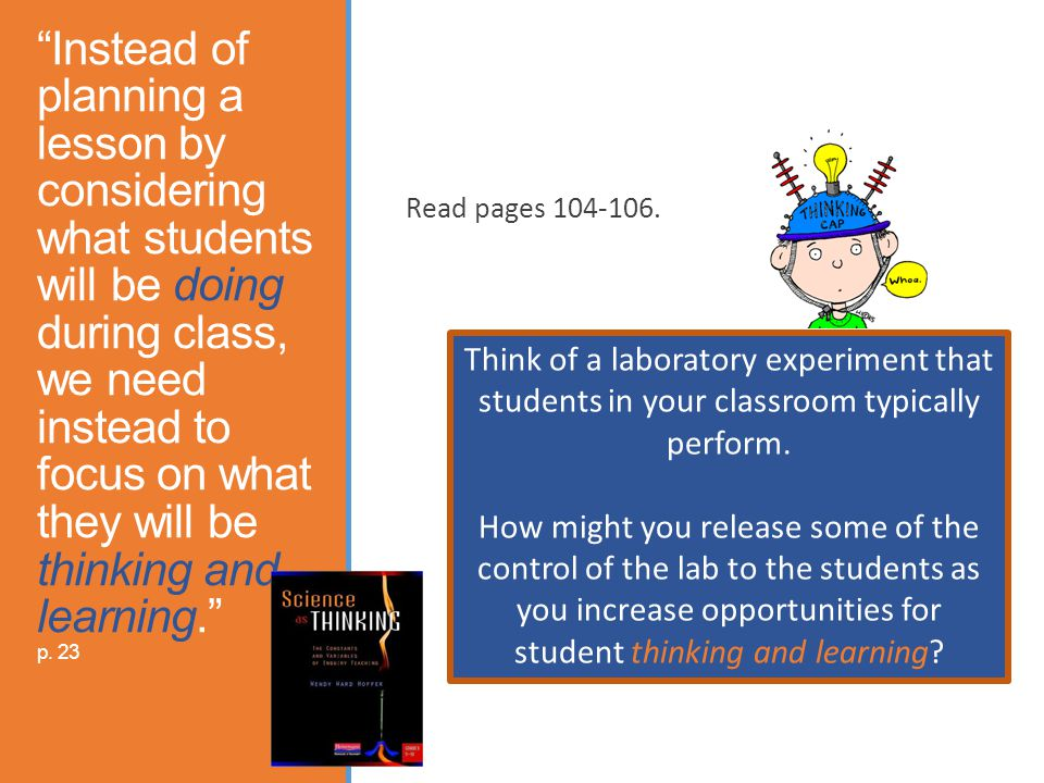 Instead of planning a lesson by considering what students will be doing during class, we need instead to focus on what they will be thinking and learning. p.