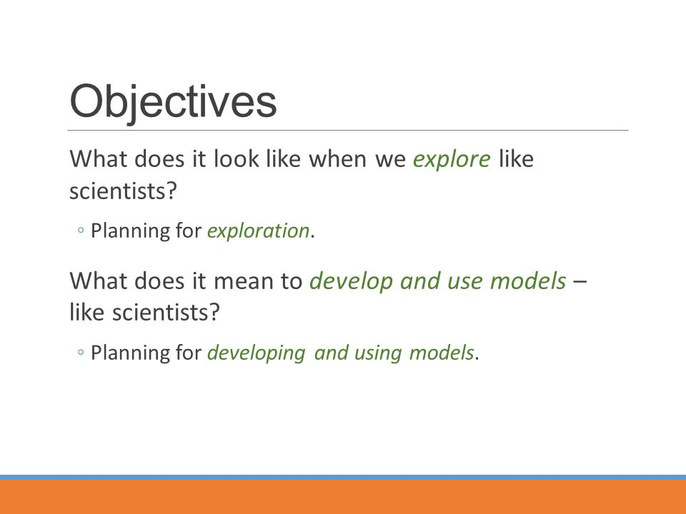 Objectives What does it look like when we explore like scientists.