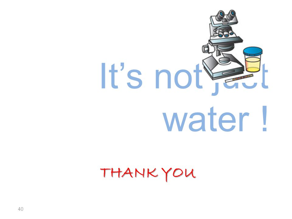 THANK YOU It's not just water ! 40