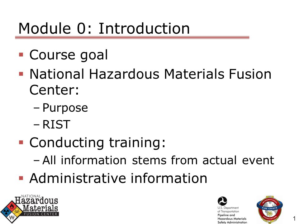 Module 0: Introduction  Course goal  National Hazardous Materials Fusion Center: –Purpose –RIST  Conducting training: –All information stems from actual event  Administrative information 1