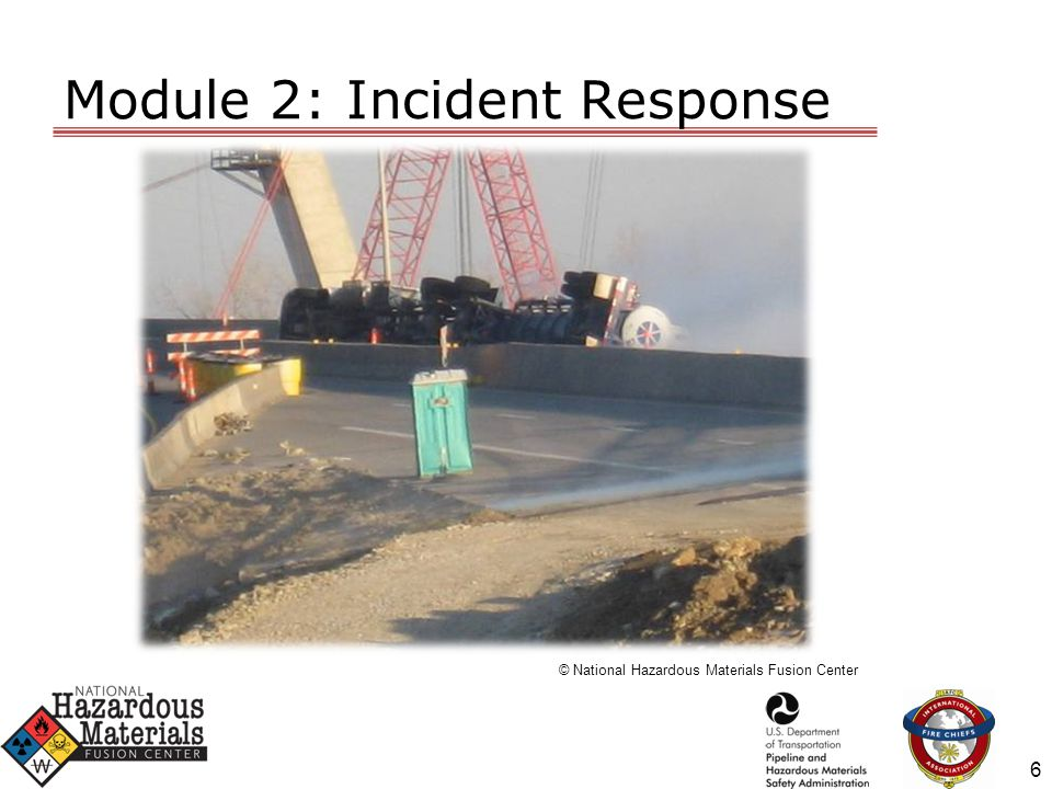Module 2: Incident Response © National Hazardous Materials Fusion Center 6