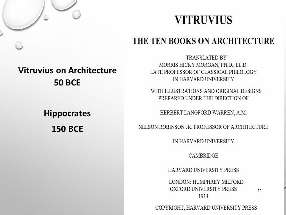 11 Vitruvius on Architecture 50 BCE Hippocrates 150 BCE