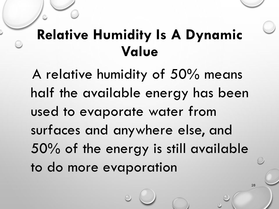 Relative Humidity Is A Dynamic Value A relative humidity of 50% means half the available energy has been used to evaporate water from surfaces and anywhere else, and 50% of the energy is still available to do more evaporation 28