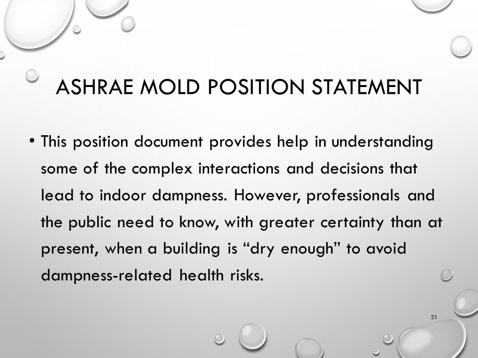 ASHRAE MOLD POSITION STATEMENT This position document provides help in understanding some of the complex interactions and decisions that lead to indoor dampness.