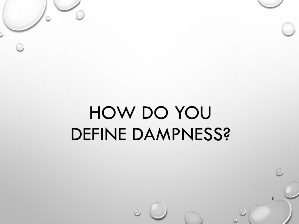 HOW DO YOU DEFINE DAMPNESS 5