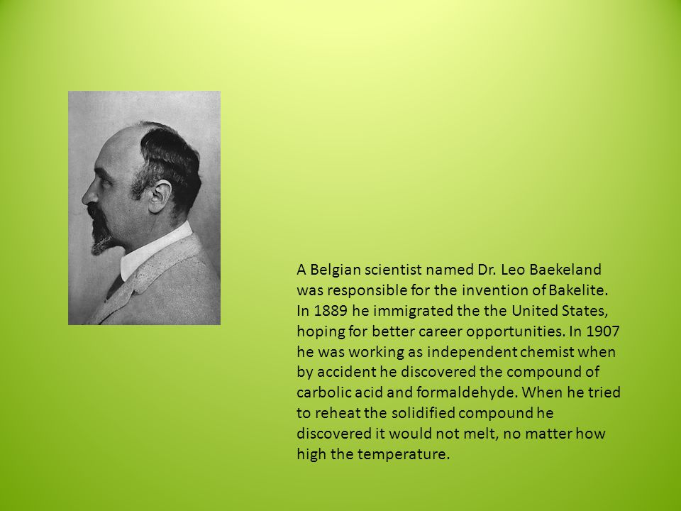 A Belgian scientist named Dr. Leo Baekeland was responsible for the invention of Bakelite.