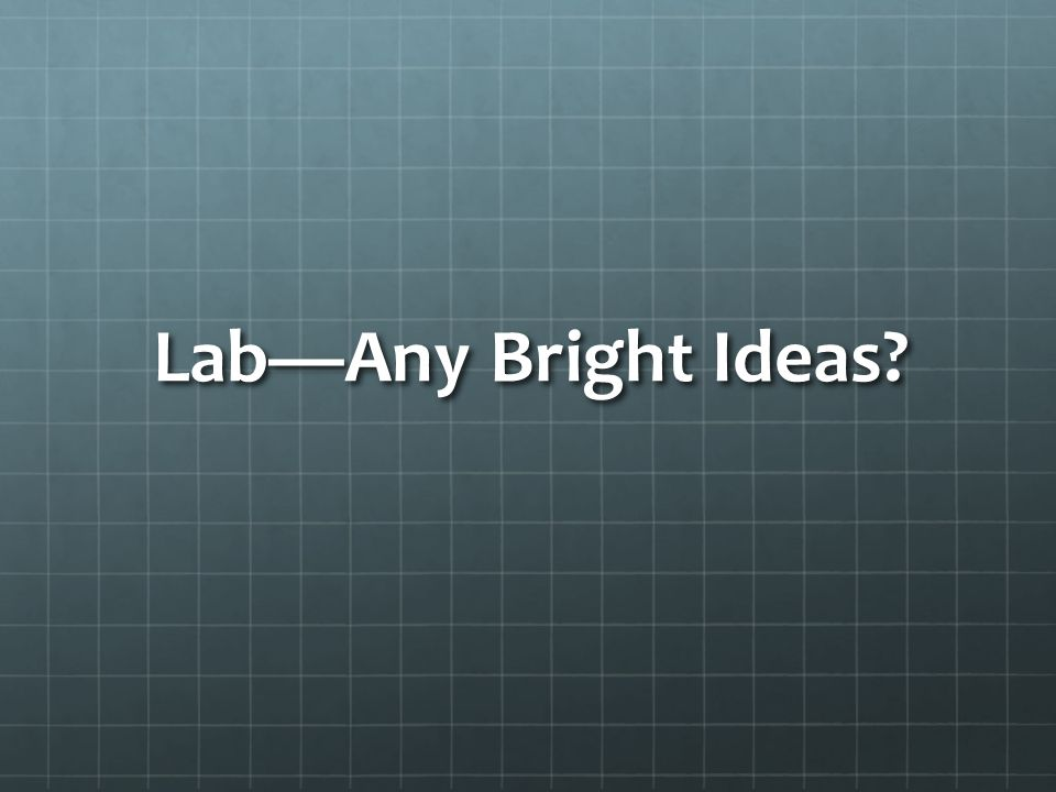 Lab—Any Bright Ideas
