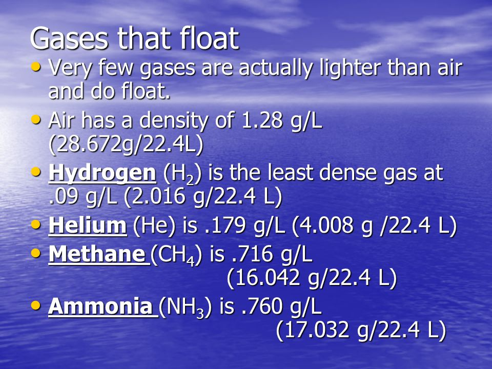 Gases that float Very few gases are actually lighter than air and do float.