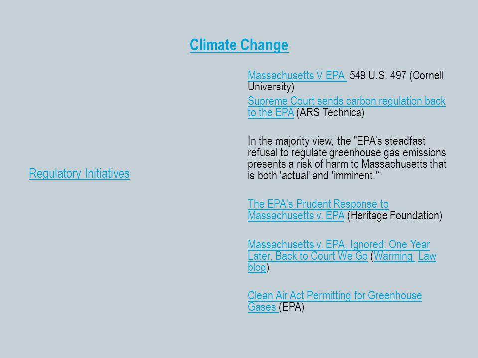 Climate Change Regulatory Initiatives Massachusetts V EPA Massachusetts V EPA 549 U.S. 497 (Cornell University) Supreme Court sends carbon regulation