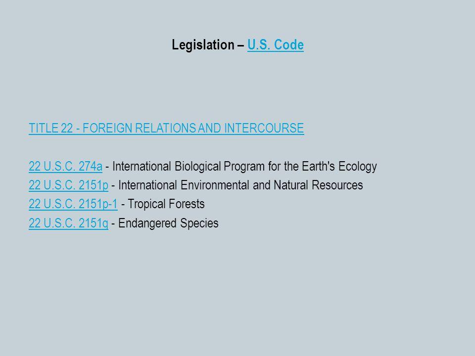 Legislation – U.S. CodeU.S. Code TITLE 22 - FOREIGN RELATIONS AND INTERCOURSE 22 U.S.C. 274a22 U.S.C. 274a - International Biological Program for the