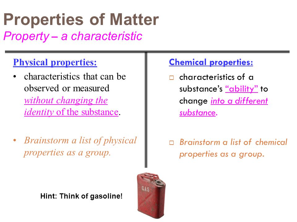 CHEMICAL PROPERTIES OF MATTER Ability of a substance to combine with or change into one or more other substances
