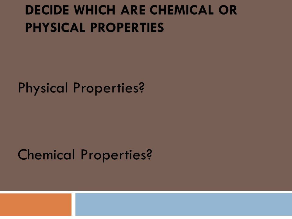 Properties of Matter Property – a characteristic Chemical properties:  characteristics of a substance's ability to change into a different substance.