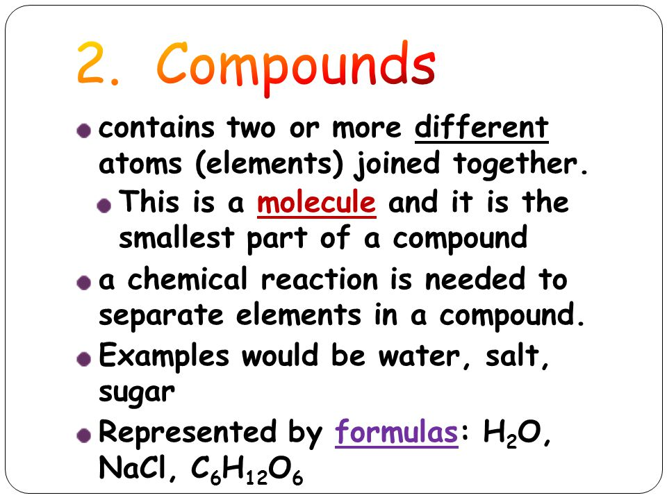 contains two or more different atoms (elements) joined together.
