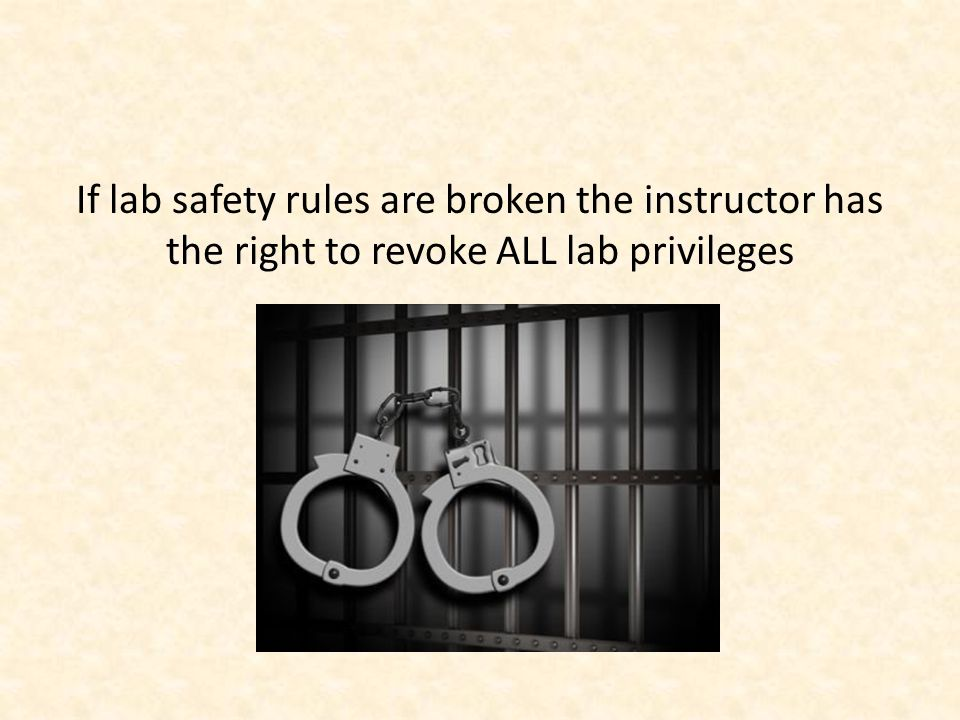 If lab safety rules are broken the instructor has the right to revoke ALL lab privileges