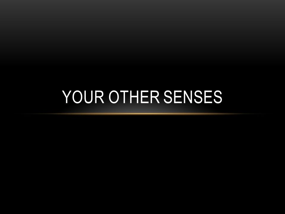 YOUR OTHER SENSES
