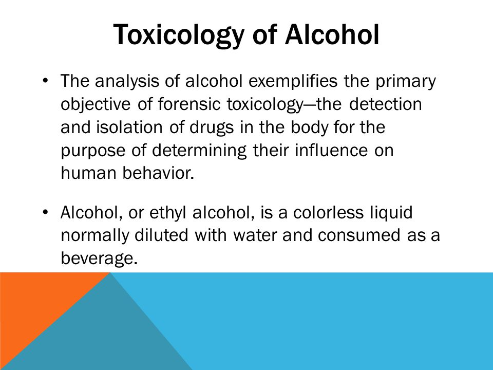 Toxicology of Alcohol The analysis of alcohol exemplifies the primary objective of forensic toxicology—the detection and isolation of drugs in the body for the purpose of determining their influence on human behavior.
