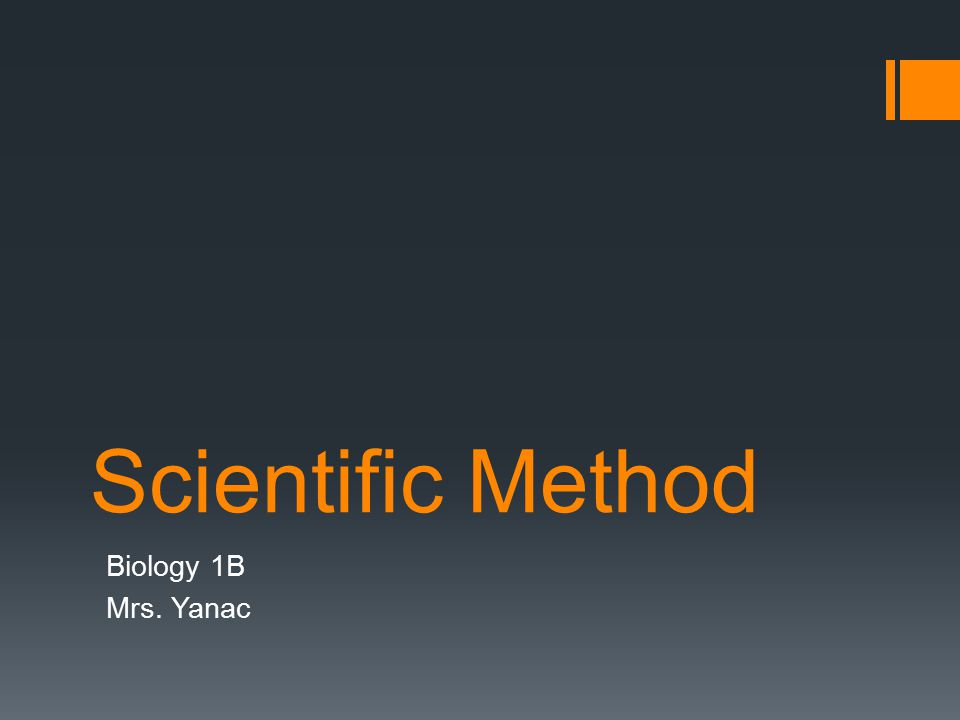 Scientific Method Biology 1B Mrs. Yanac