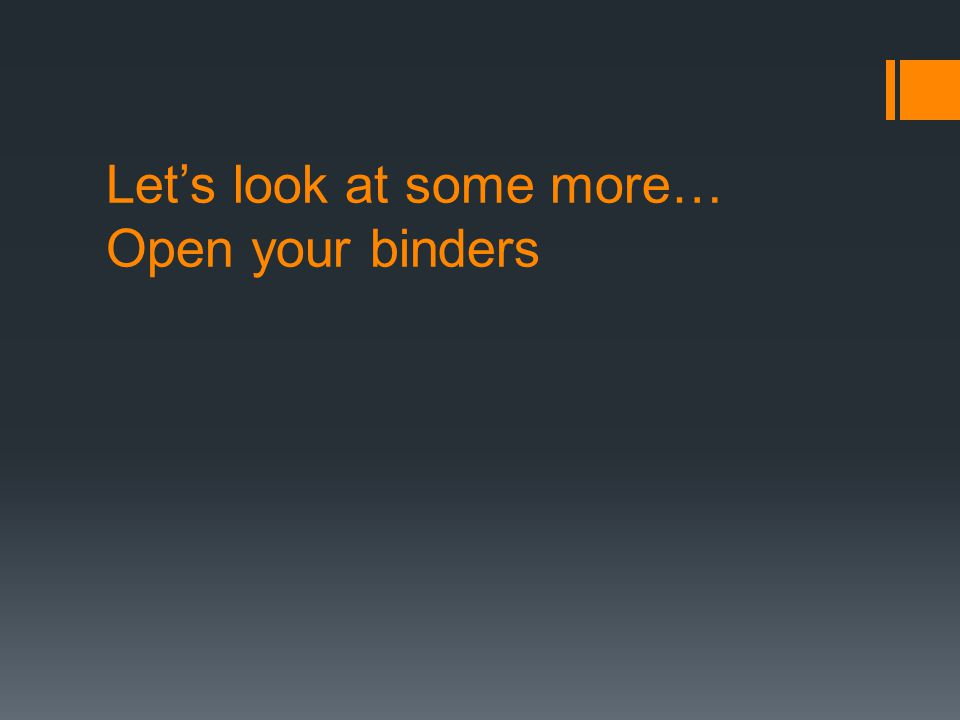 Let's look at some more… Open your binders