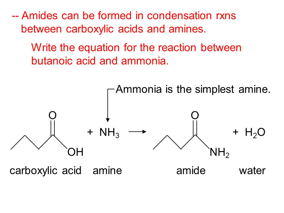 -- Amides can be formed in condensation rxns between carboxylic acids and amines.