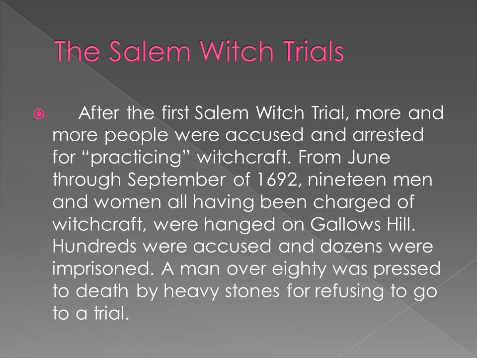 After the first Salem Witch Trial, more and more people were accused and arrested for practicing witchcraft.