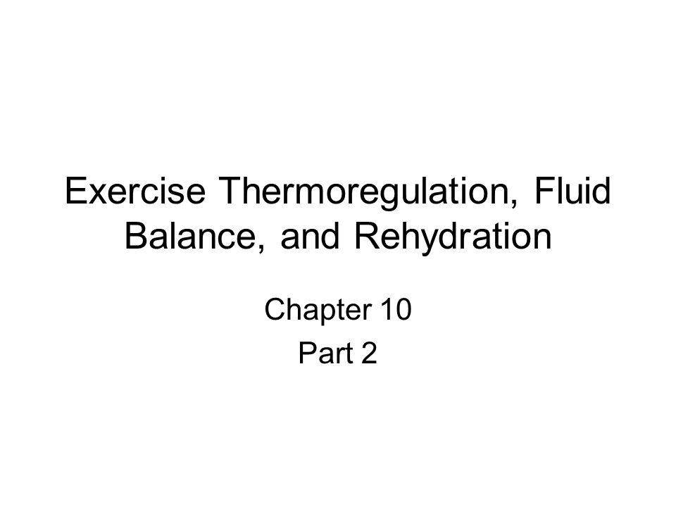 Exercise Thermoregulation, Fluid Balance, and Rehydration Chapter 10 Part 2
