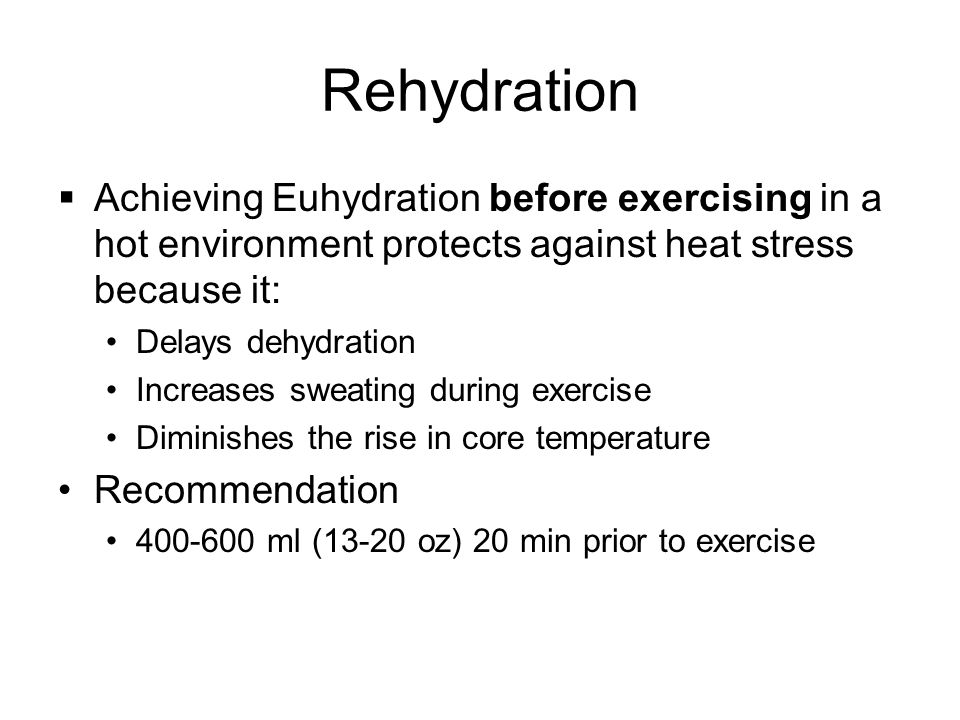 Rehydration  Achieving Euhydration before exercising in a hot environment protects against heat stress because it: Delays dehydration Increases sweat