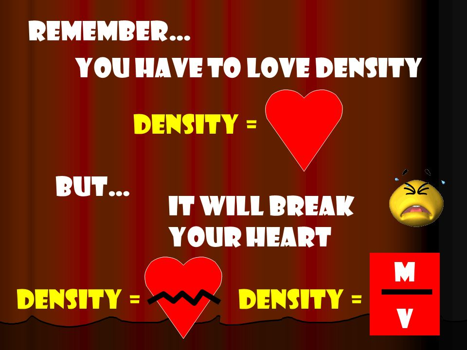 1. Density is the amount of mass a substance has in a given volume.