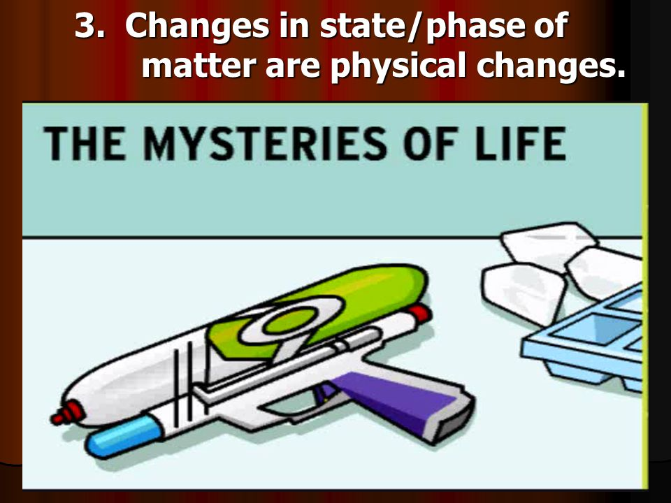2. Physical Change: A change that does not alter the identity of a substance.