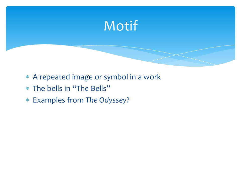  A repeated image or symbol in a work  The bells in The Bells  Examples from The Odyssey.