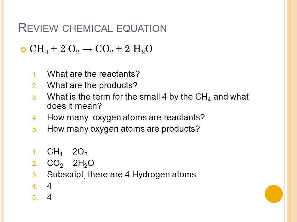 R EVIEW CHEMICAL EQUATION CH 4 + 2 O 2 → CO 2 + 2 H 2 O 1.