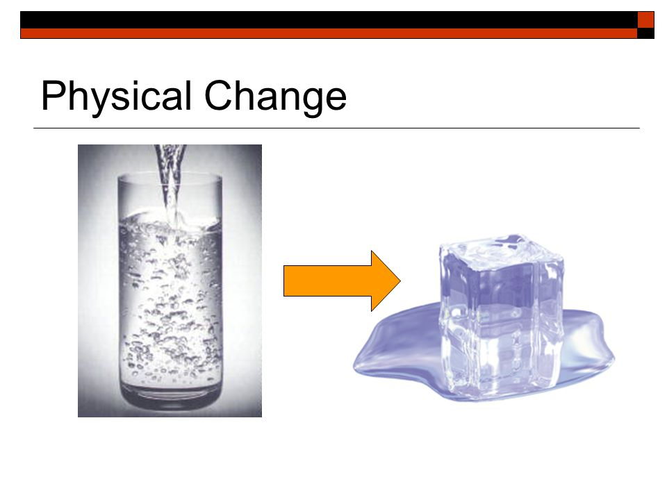 Physical Change  Physical changes occur when matter changes its property but not its chemical nature.