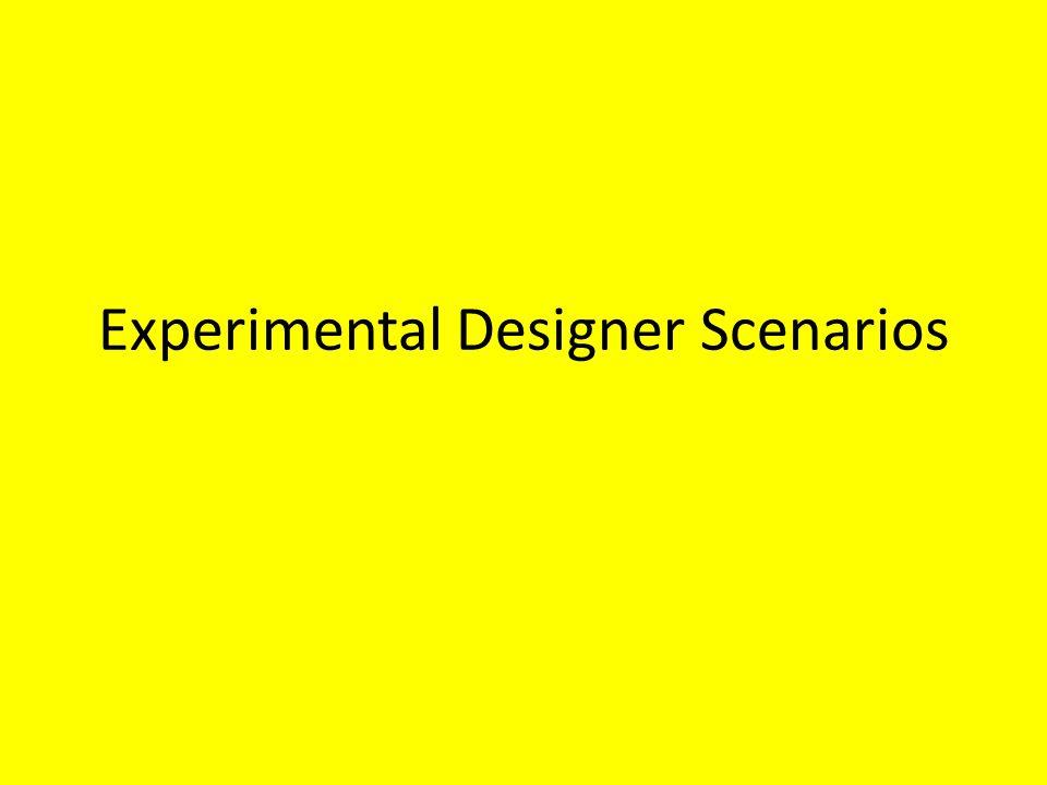 Experimental Designer Scenarios