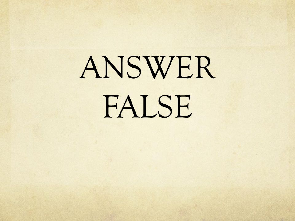 ANSWER FALSE