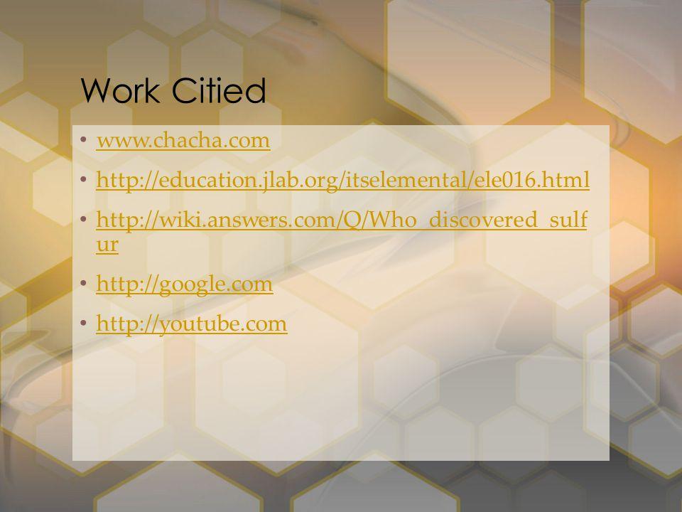 www.chacha.com http://education.jlab.org/itselemental/ele016.html http://wiki.answers.com/Q/Who_discovered_sulf ur http://wiki.answers.com/Q/Who_disco