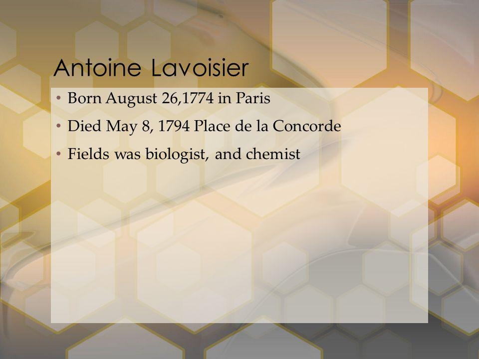 Born August 26,1774 in Paris Died May 8, 1794 Place de la Concorde Fields was biologist, and chemist Antoine Lavoisier