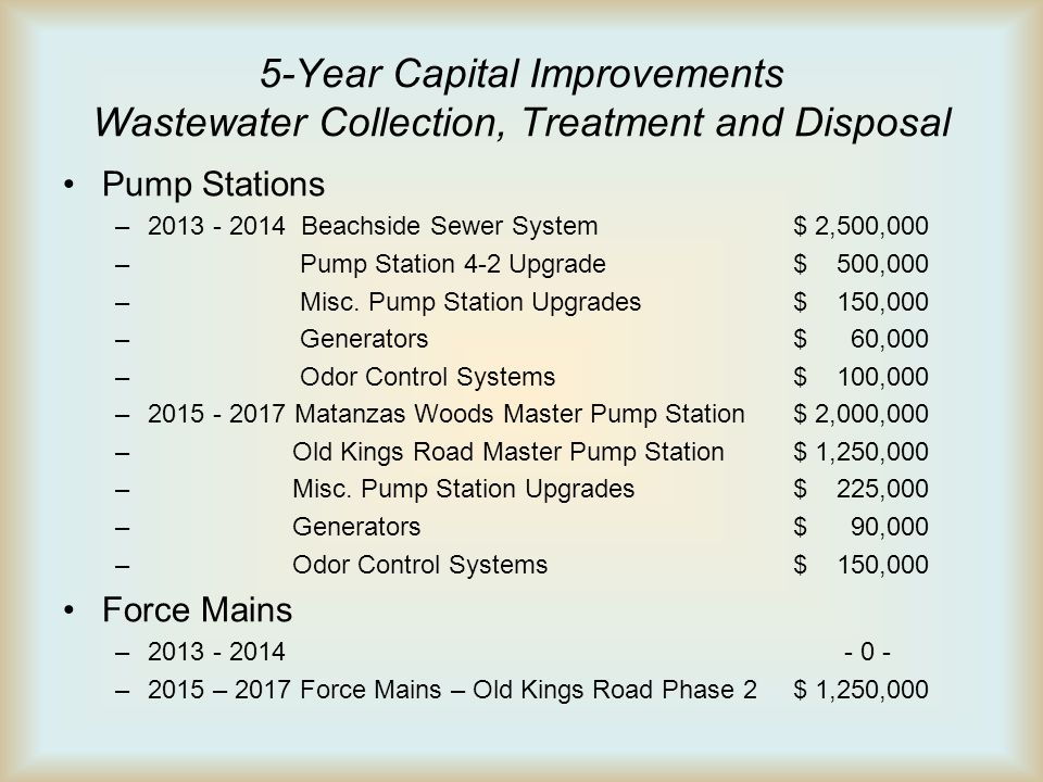 5-Year Capital Improvements Wastewater Collection, Treatment and Disposal Pump Stations –2013 - 2014 Beachside Sewer System$ 2,500,000 – Pump Station 4-2 Upgrade$ 500,000 – Misc.